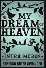 My Dream Of Heaven: By Rebecca Ruter Springer