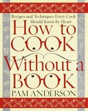 How to Cook Without a Book: Recipes/Techniques Every Cook Should Know! Anderson