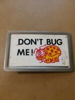 Don't Bug Me Metal Belt Buckle By Fisher made in the USA