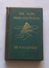 THE ALPS FROM END TO END by Wm. Conway: Mountaineering / Mont Blanc / 1st 1904