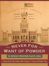 Never for Want of Powder: The Confederate Powder Works in Augusta - NEW & SEALED