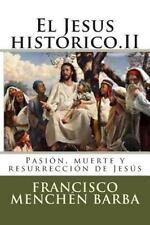 Jesus Historico. II : Pasi?n, Muerte y Resurrecci?n de Jes?s: By Barba, Franc...