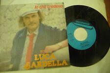 """LUCA SARDELLA""""IO CHE CREDEVO-disco 45 giri CETRA It 1986"""" PERFETTO"""