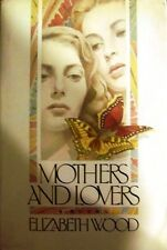MOTHERS AND LOVERS by Elizabeth Wood - HARDCOVER