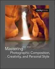 Mastering Photographic Composition, Creativity, and Personal Style by Alain...