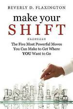 Make Your SHIFT:: The Five Most Powerful  Moves You Can Make to Get Where YOU Wa