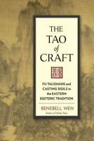 Tao of Craft : Fu Talismans and Casting Sigils in the Eastern Esoteric Tradit...