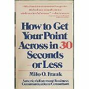 How to Get Your Point Across in 30 Seconds or Less by Milo O. Frank