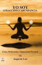 Yo Soy Atraccion y Abundancia: Exito, motivacion y superacion personal (Spanish