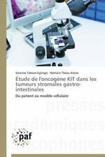 Etude de l'Oncogene Kit Dans les Tumeurs Stromales Gastro-Intestinales by...