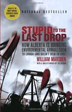 Stupid to the Last Drop: How Alberta Is Bringing E