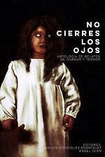 No Cierres Los Ojos : Antología de Relatos de Horror y Terror by Melvin...