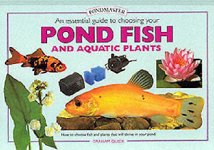 An Essential Guide to Choosing Your Pond Fish and Aquatic Plants by Graham Quick