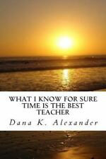 WHAT I KNOW FOR SURE, TIME IS THE BEST TEACHER - ALEXANDER, DANA KAY - NEW PAPER