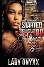Started from the Top Now I'm Here 3 : An Urban Tale of Riches to Rags: By Ony...