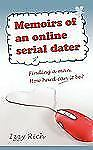 Memoirs of an Online Serial Dater : Finding a man. How hard can it Be? by...