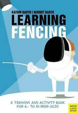 Learning Fencing: A Training and Activity Book for 6 to 10 Year Olds by Barth, B