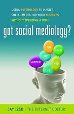 Got Social Mediology?: Using Psychology to Master Social Media for Your Business