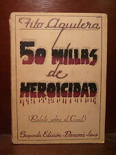 Storia Canale Panama, F. Aguilera: 50 Millas de Heroicidad 1949 Panamà 2a ediz.