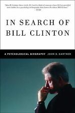 In Search of Bill Clinton : A Psychological Biography by John Gartner (2009,...