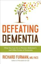 Defeating Dementia: What You Can Do to Prevent Alzheimer's and Other Forms of