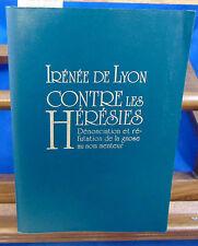 Lyon Contre les hérésies. Dénonciation et réfutation De La Gnose Au No...