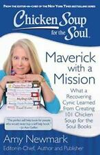 Chicken Soup for the Soul: Maverick with a Mission : What a Recovering Cynic...