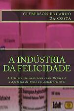 A Industria Da Felicidade : A Tristeza Sistematizada Como Doenca and a...