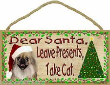 "Dear Santa Leave Presents Take Cat Pekingese Christmas Dog Sign Plaque 5""x10"""