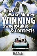 How to Make Money Winning Sweepstakes and Contests by J. Louis (2013, Paperback)