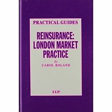 Reinsurance: London Market Practice (Practical Insurance Guides) by Boland, Caro