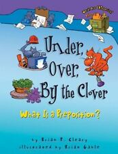 Words Are CATegorical ®: Under, over, by the Clover : What Is a Preposition?...