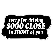 """Sorry For Driving So Close In Front Of You car bumper sticker decal 6"""" x 3"""""""