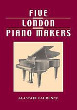 Five London Piano Makers: Brinsmead, Challen, Collard, Danemann, Welmar by Laur
