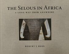 The Selous in Africa a Long Way From Anywhere Ross Robert J. Officina Libraria