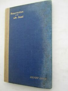Resurrection of the Dead - Its Facts and Teachings - Henry Dyer