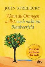 Wenn du Orangen willst, such nicht im Blaubeerfeld von John Strelecky (2015, Gebundene Ausgabe)