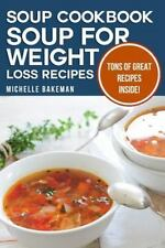 Soup Cookbook : Soup for Weight Loss Recipes by Michelle Bakeman (2015,...
