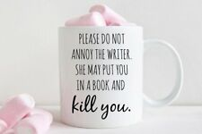 Writers Mug, Gift For Writer, Please Do Not Annoy The Writer - 11oz Cup