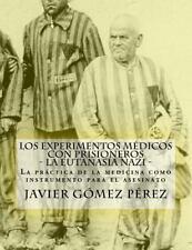 Los Experimentos Médicos con Prisioneros - la Eutanasia Nazi by Javier Pérez...