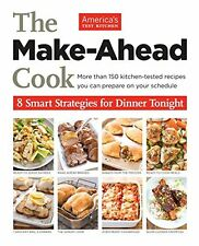 The Make-Ahead Cook 8 Smart Strategies for Dinner Tonight America's Test Kitchen