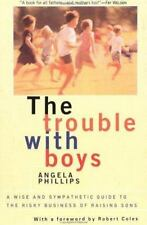 The Trouble With Boys: A Wise And Sympathetic Guide To The Risky Business Of