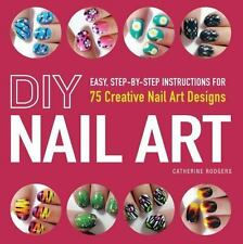 DIY Nail Art : Easy, Step-By-Step Instructions for 75 Creative Nail-ExLibrary