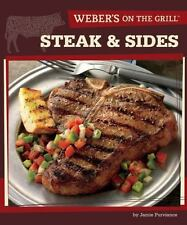 Weber's on the Grill : Steak and Sides - Over 100 Fresh, Great Tasting Recipes b