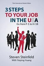 3 Steps to Your Job in the USA : Go from F-1 to H-1B (3rd Edition) by Steven...