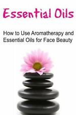 Essential Oils: How to Use Aromatherapy and Essential Oils for Face Beauty :...
