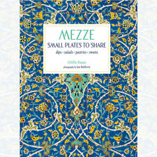 Mezze: Small Plates to Share By Ghillie Basan NEW BRAND UK