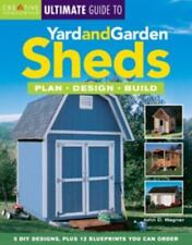 The Ultimate Guide to Yard and Garden Sheds: Plan, Design, Build