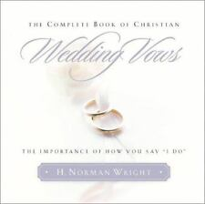 "The Complete Book of Christian Wedding Vows: The Importance of How You Say ""I .."
