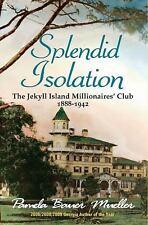 Splendid Isolation : The Jekyll Island Millionaires' Club 1888-1942 by Pamela...